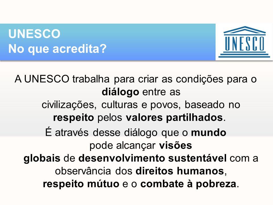 A UNESCO trabalha para criar as condições para o diálogo entre as civilizações, culturas e povos, baseado no respeito pelos valores partilhados. É atr