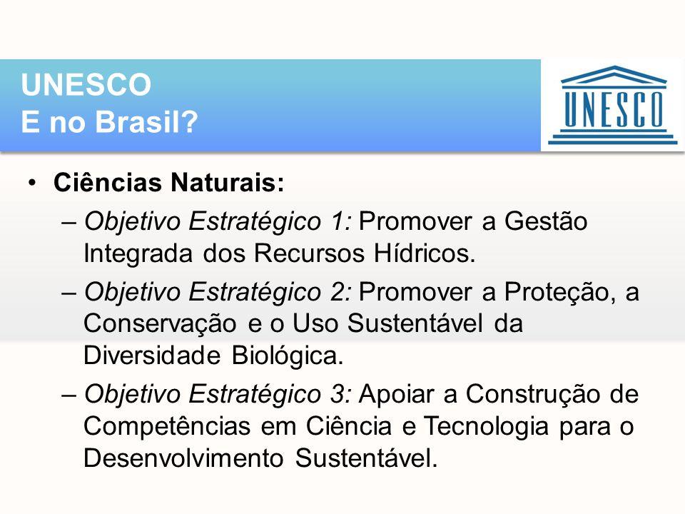 •Ciências Naturais: –Objetivo Estratégico 1: Promover a Gestão Integrada dos Recursos Hídricos. –Objetivo Estratégico 2: Promover a Proteção, a Conser
