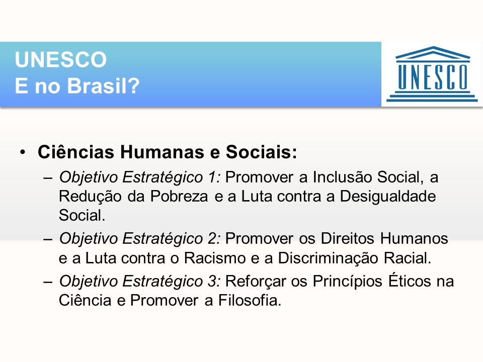 •Ciências Humanas e Sociais: –Objetivo Estratégico 1: Promover a Inclusão Social, a Redução da Pobreza e a Luta contra a Desigualdade Social. –Objetiv