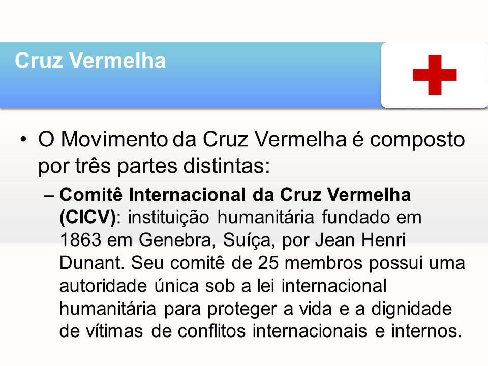 •O Movimento da Cruz Vermelha é composto por três partes distintas: –Comitê Internacional da Cruz Vermelha (CICV): instituição humanitária fundado em