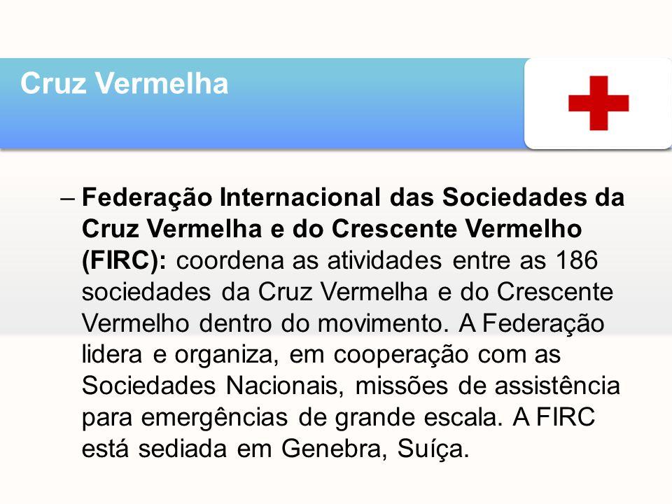 –Federação Internacional das Sociedades da Cruz Vermelha e do Crescente Vermelho (FIRC): coordena as atividades entre as 186 sociedades da Cruz Vermel