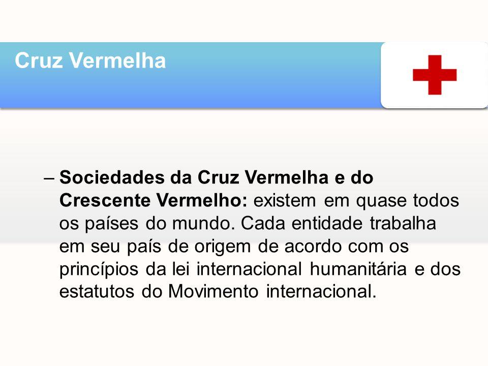 –Sociedades da Cruz Vermelha e do Crescente Vermelho: existem em quase todos os países do mundo. Cada entidade trabalha em seu país de origem de acord