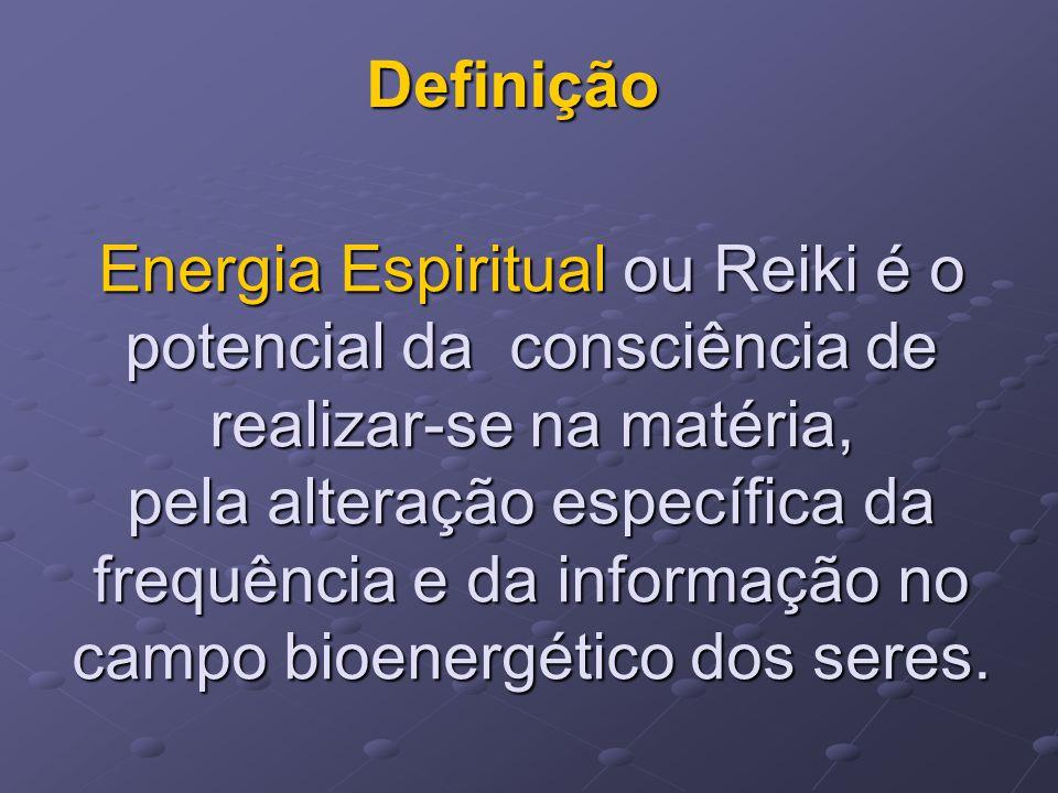 Energia Espiritual ou Reiki é o potencial da consciência de realizar-se na matéria, pela alteração específica da frequência e da informação no campo b