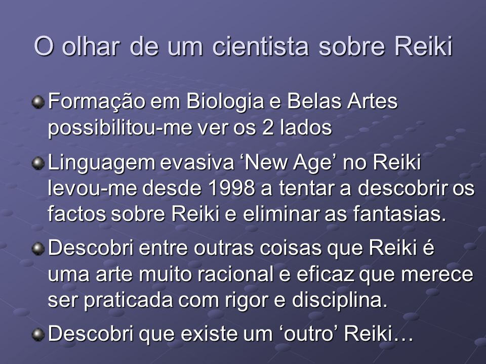 O olhar de um cientista sobre Reiki Formação em Biologia e Belas Artes possibilitou-me ver os 2 lados Linguagem evasiva 'New Age' no Reiki levou-me de