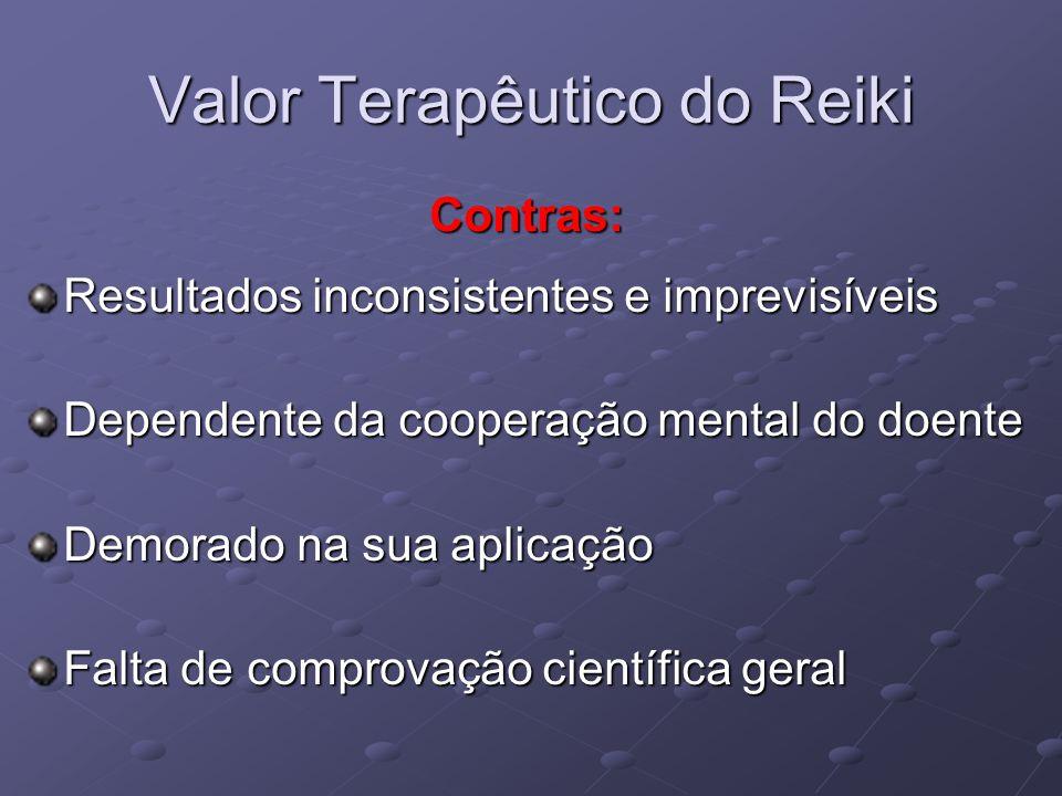 Valor Terapêutico do Reiki Contras: Contras: Resultados inconsistentes e imprevisíveis Dependente da cooperação mental do doente Demorado na sua aplic