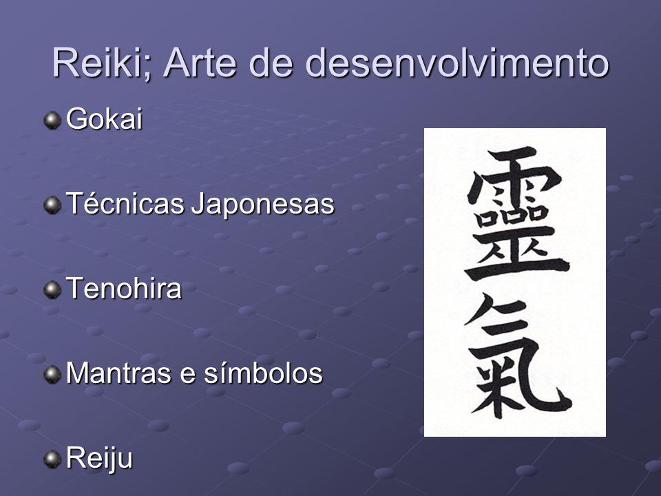 Reiki; Arte de desenvolvimento Gokai Técnicas Japonesas Tenohira Mantras e símbolos Reiju