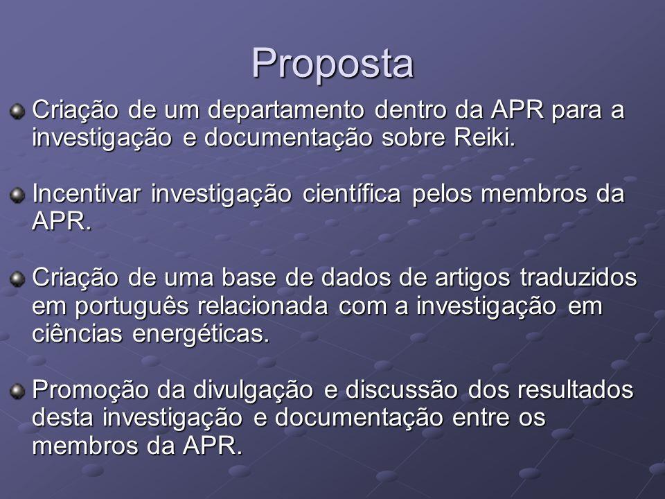 Proposta Criação de um departamento dentro da APR para a investigação e documentação sobre Reiki. Incentivar investigação científica pelos membros da