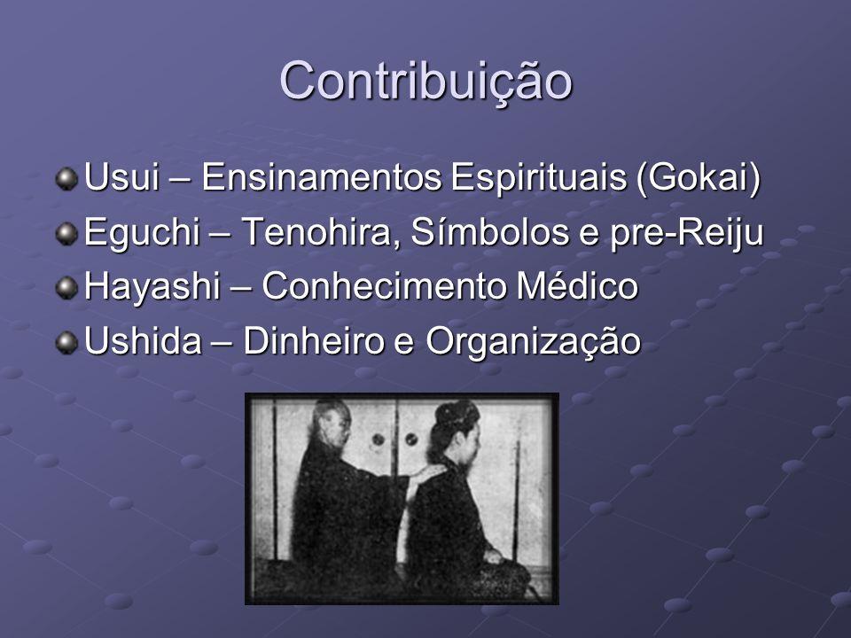 Contribuição Usui – Ensinamentos Espirituais (Gokai) Eguchi – Tenohira, Símbolos e pre-Reiju Hayashi – Conhecimento Médico Ushida – Dinheiro e Organiz