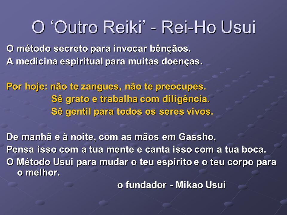 O 'Outro Reiki' - Rei-Ho Usui O método secreto para invocar bênçãos. A medicina espiritual para muitas doenças. Por hoje: não te zangues, não te preoc