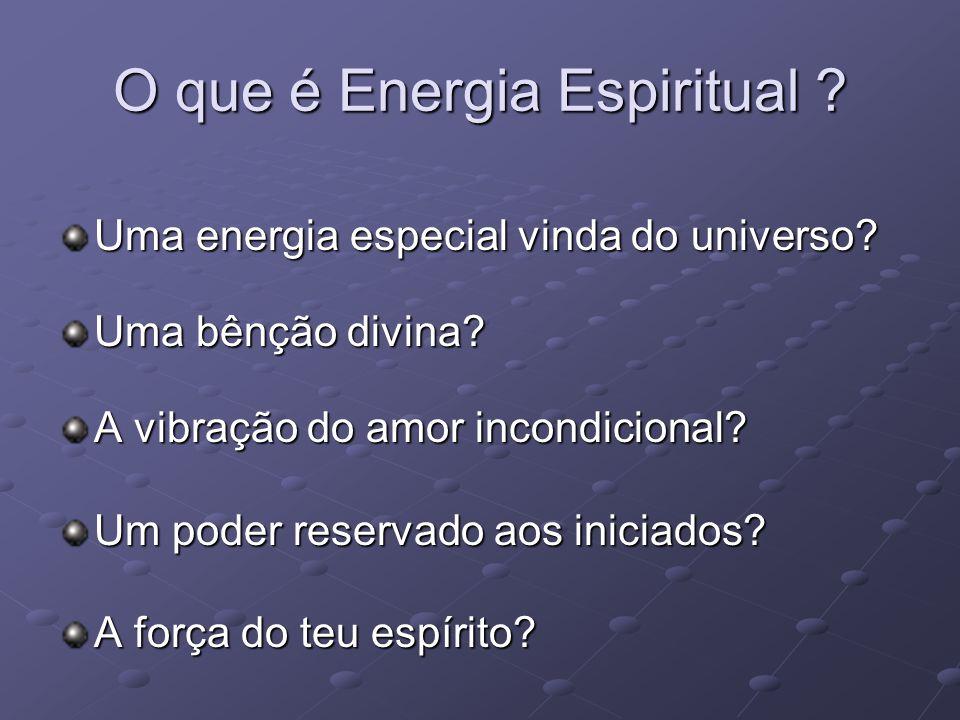 O que é Energia Espiritual ? Uma energia especial vinda do universo? Uma bênção divina? A vibração do amor incondicional? Um poder reservado aos inici
