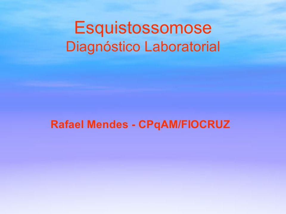 DIAGNÓSTICO DA ESQUISTOSSOMOSE MANSÔNICA  Antecedentes Epidemiológicos  Avaliação Clínica  Laboratório: 1.