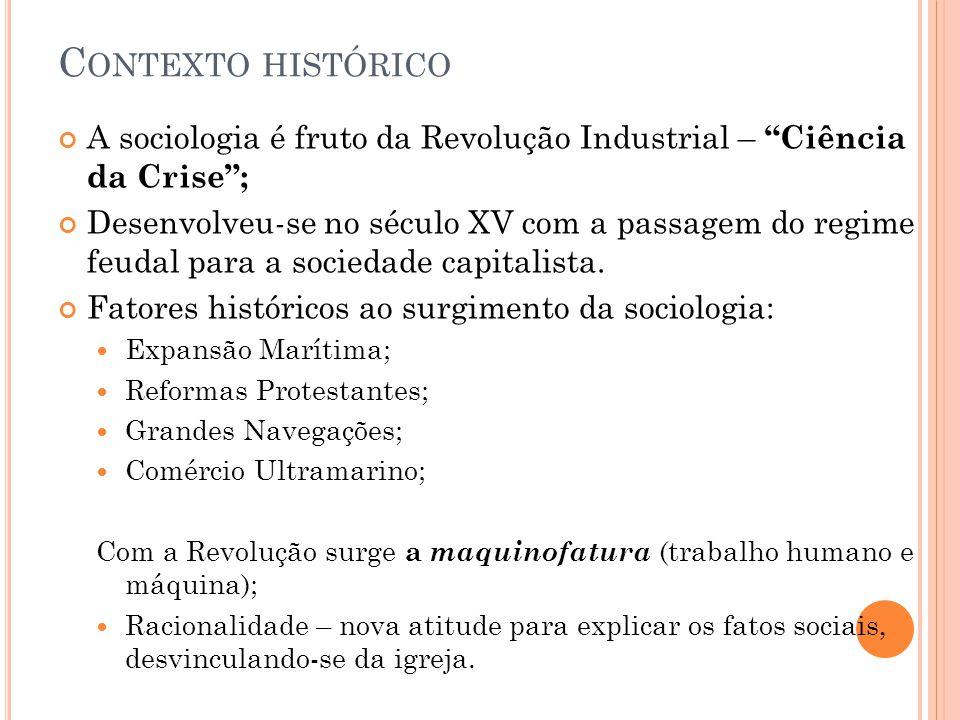 """C ONTEXTO HISTÓRICO A sociologia é fruto da Revolução Industrial – """"Ciência da Crise""""; Desenvolveu-se no século XV com a passagem do regime feudal par"""