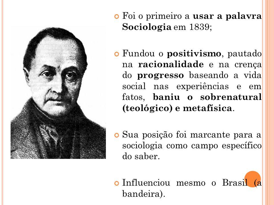 Foi o primeiro a usar a palavra Sociologia em 1839; Fundou o positivismo, pautado na racionalidade e na crença do progresso baseando a vida social nas