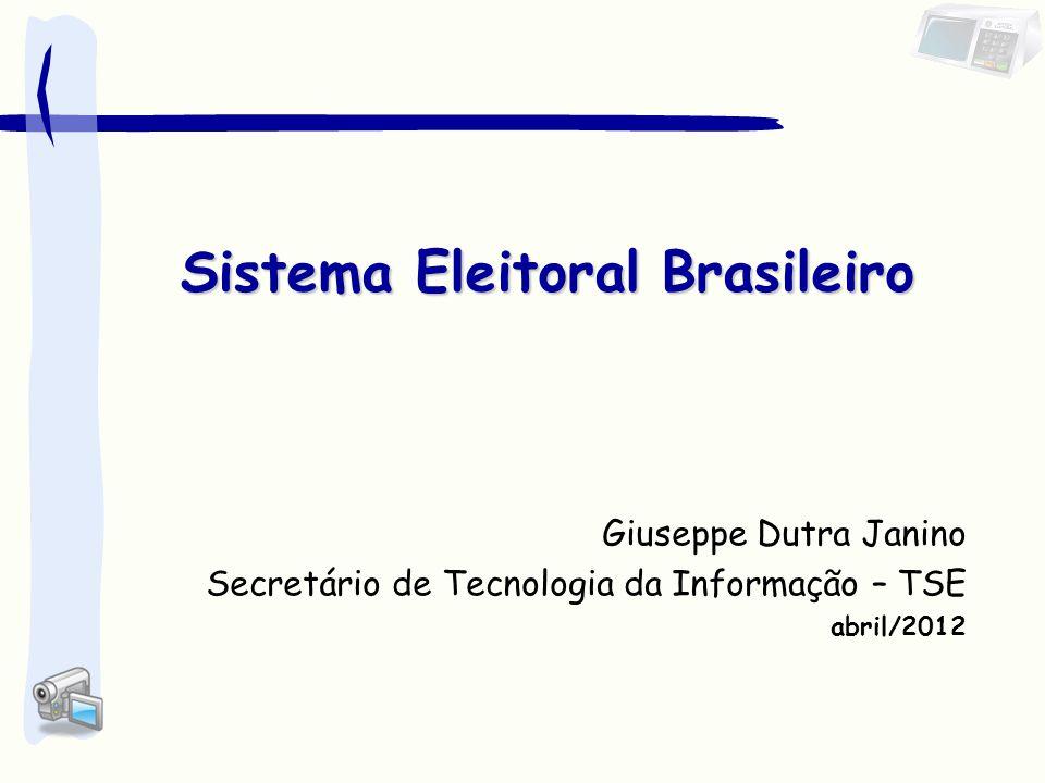 Giuseppe Dutra Janino Secretário de Tecnologia da Informação – TSE abril/2012 Sistema Eleitoral Brasileiro