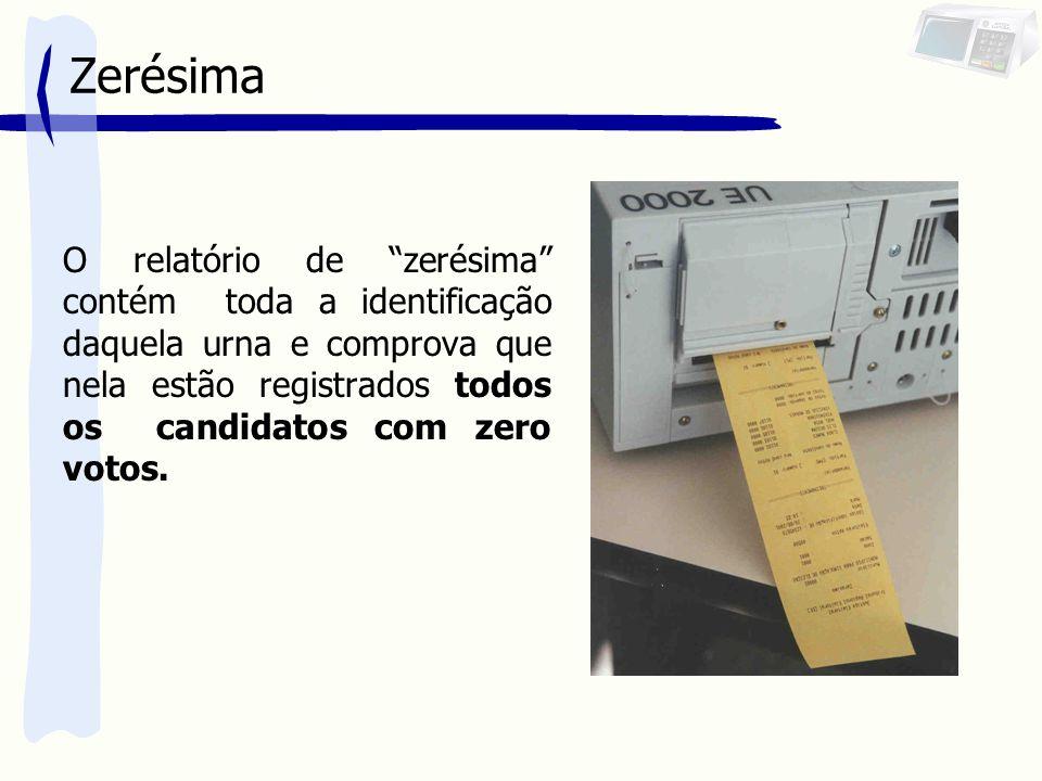 Zerésima O relatório de zerésima contém toda a identificação daquela urna e comprova que nela estão registrados todos os candidatos com zero votos.