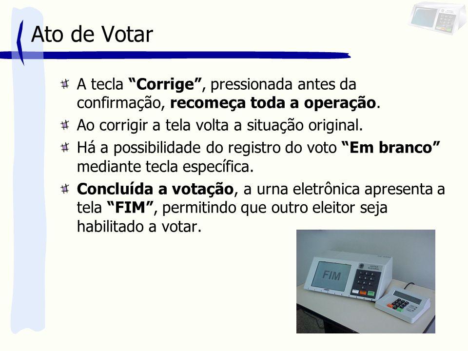"""Ato de Votar A tecla """"Corrige"""", pressionada antes da confirmação, recomeça toda a operação. Ao corrigir a tela volta a situação original. Há a possibi"""