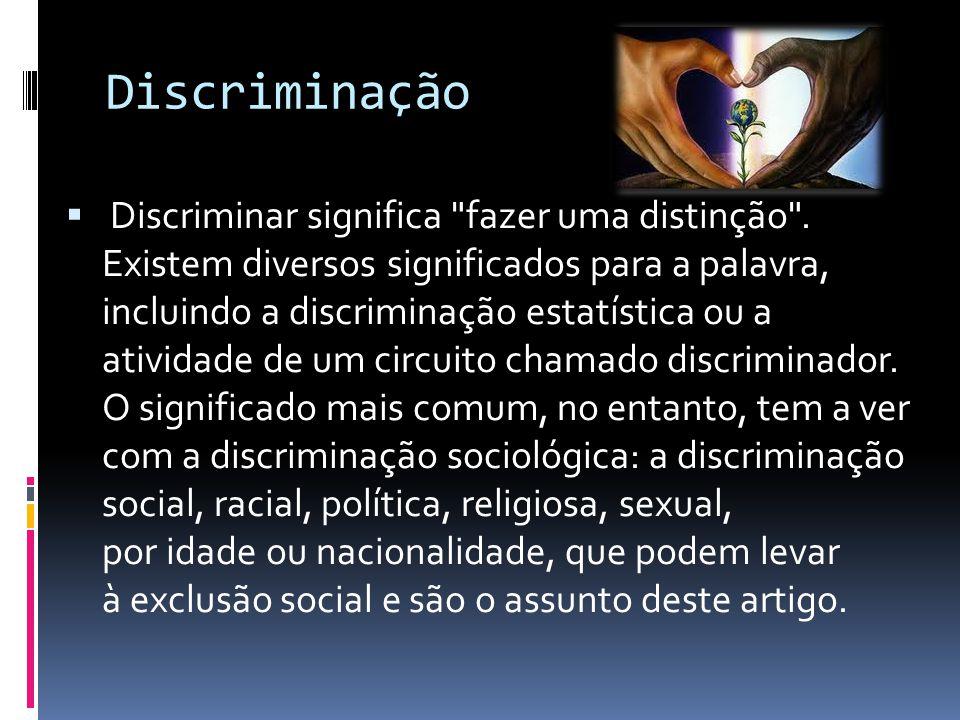  Discriminar significa fazer uma distinção .