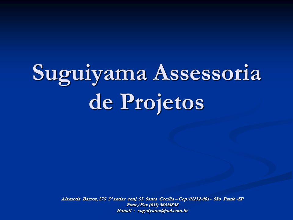 Suguiyama Assessoria de Projetos Alameda Barros, 275 5º andar conj. 53 Santa Cecília – Cep: 01232-001 - São Paulo -SP Fone/Fax (011) 36618838 E-mail -