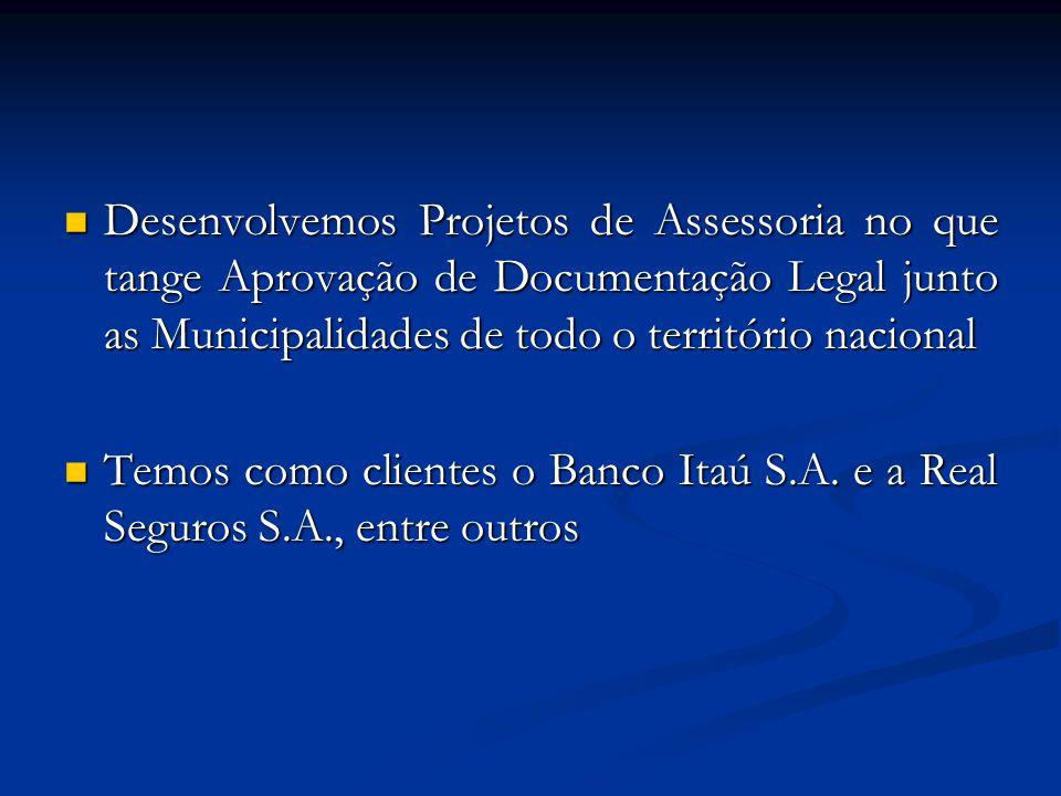  Desenvolvemos Projetos de Assessoria no que tange Aprovação de Documentação Legal junto as Municipalidades de todo o território nacional  Temos com