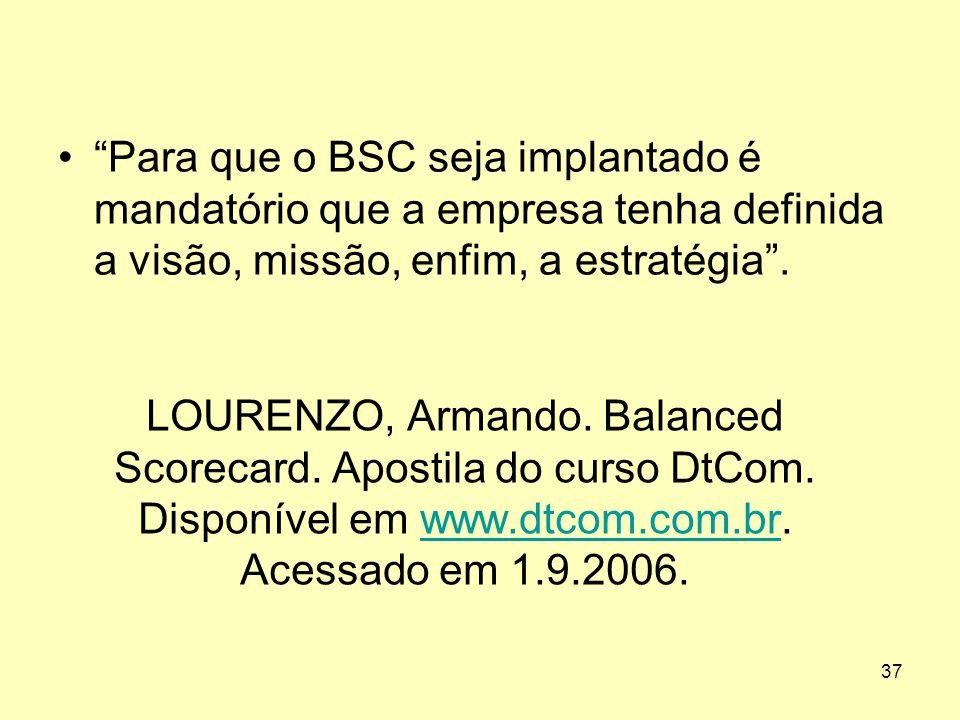 """37 LOURENZO, Armando. Balanced Scorecard. Apostila do curso DtCom. Disponível em www.dtcom.com.br. Acessado em 1.9.2006.www.dtcom.com.br •""""Para que o"""