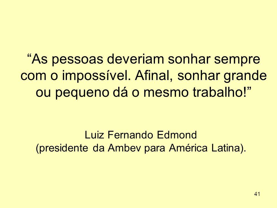 """41 Luiz Fernando Edmond (presidente da Ambev para América Latina). """"As pessoas deveriam sonhar sempre com o impossível. Afinal, sonhar grande ou peque"""
