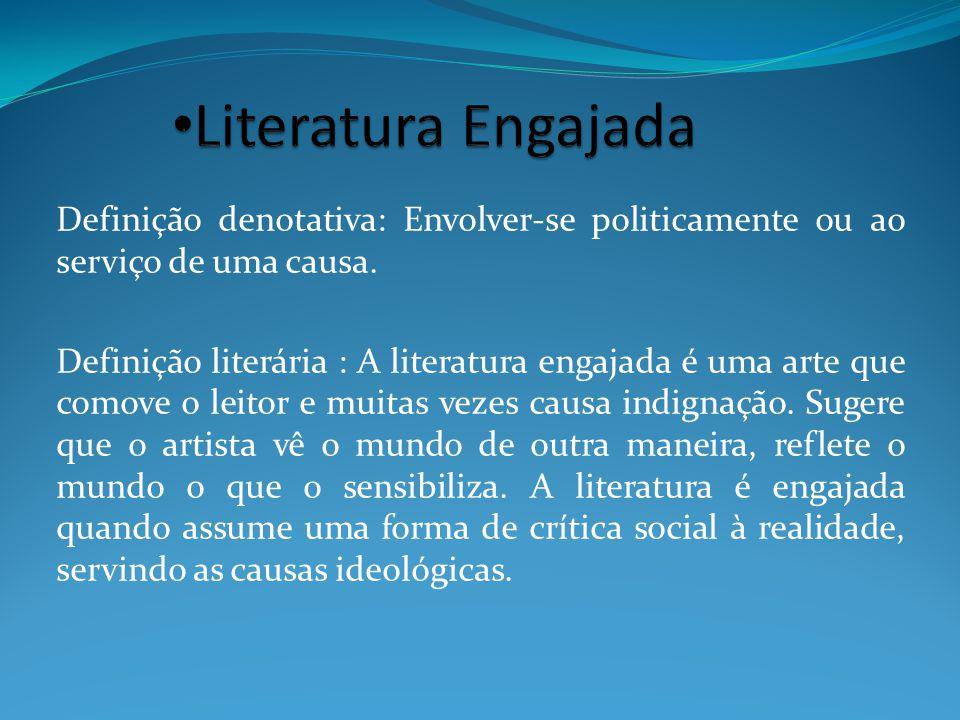 Definição denotativa: Envolver-se politicamente ou ao serviço de uma causa. Definição literária : A literatura engajada é uma arte que comove o leitor