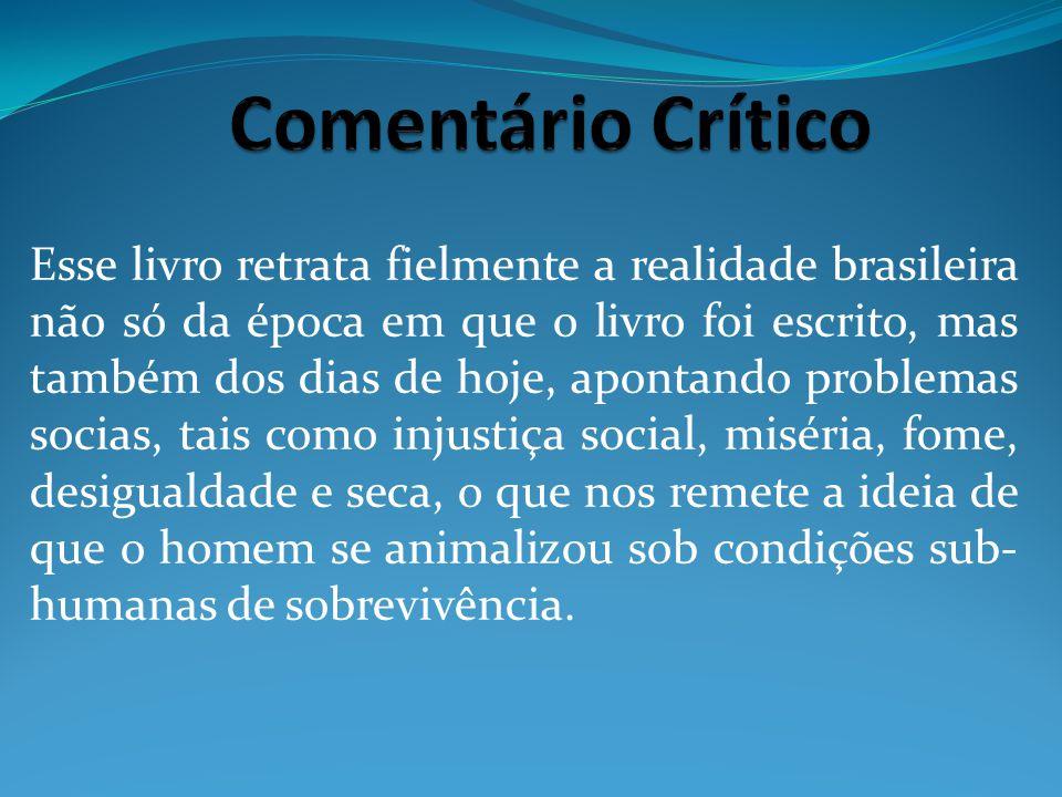 Esse livro retrata fielmente a realidade brasileira não só da época em que o livro foi escrito, mas também dos dias de hoje, apontando problemas socia