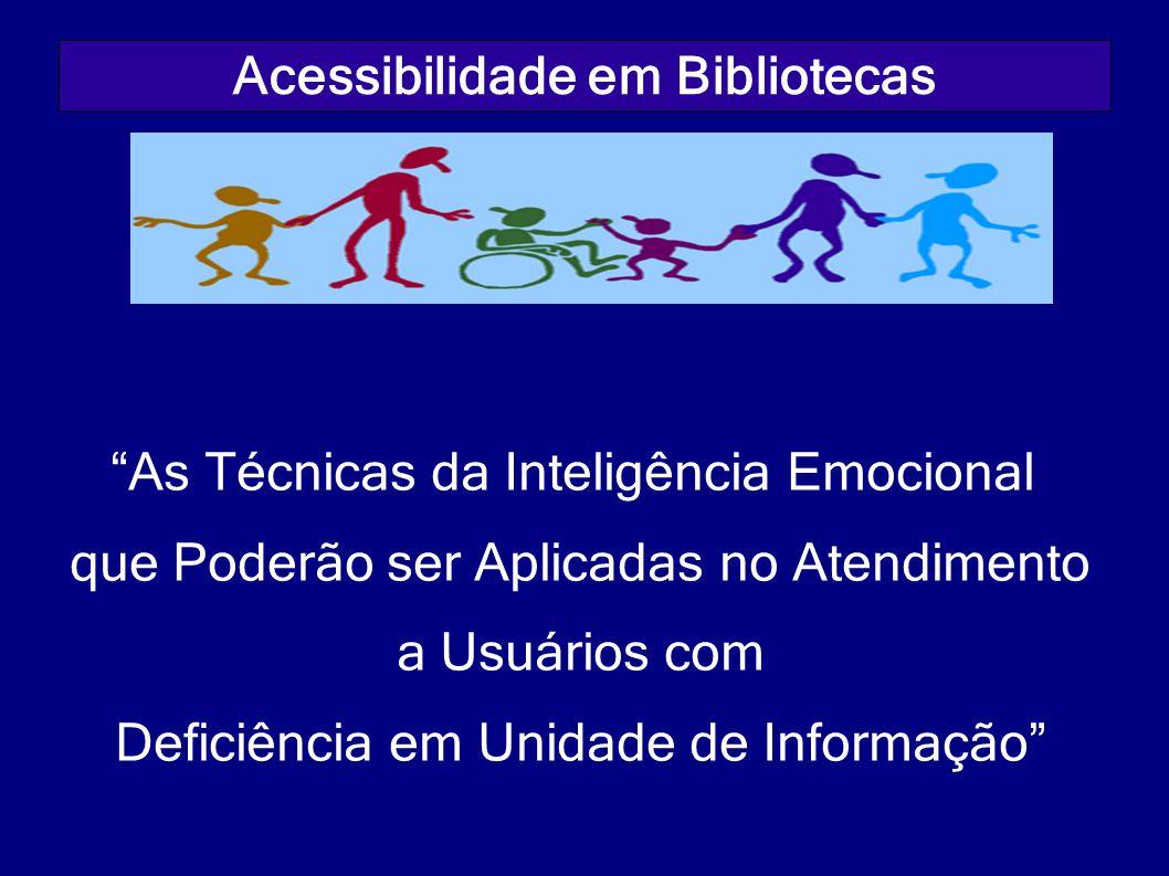 """Acessibilidade em Bibliotecas """"As Técnicas da Inteligência Emocional que Poderão ser Aplicadas no Atendimento a Usuários com Deficiência em Unidade de"""