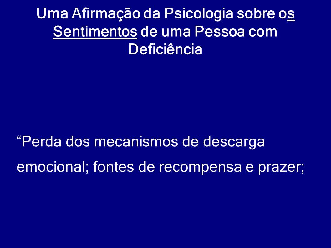 """Uma Afirmação da Psicologia sobre os Sentimentos de uma Pessoa com Deficiência """"Perda dos mecanismos de descarga emocional; fontes de recompensa e pra"""