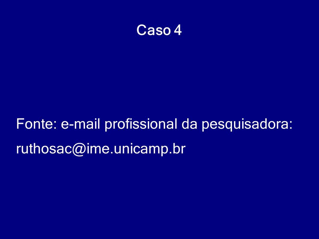 Caso 4 Fonte: e-mail profissional da pesquisadora: ruthosac@ime.unicamp.br
