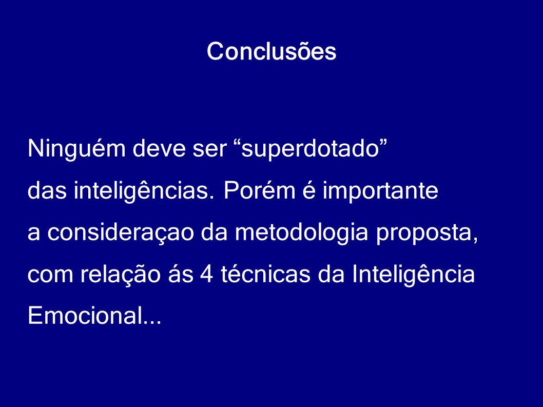 """Conclusões Ninguém deve ser """"superdotado"""" das inteligências. Porém é importante a consideraçao da metodologia proposta, com relação ás 4 técnicas da I"""