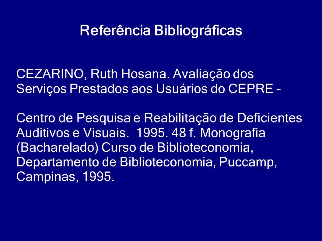 Referência Bibliográficas CEZARINO, Ruth Hosana. Avaliação dos Serviços Prestados aos Usuários do CEPRE – Centro de Pesquisa e Reabilitação de Deficie