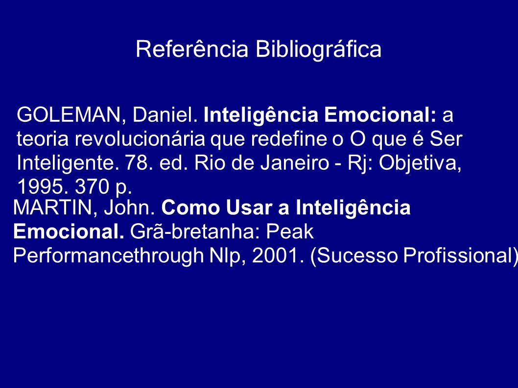 Referência Bibliográfica MARTIN, John. Como Usar a Inteligência Emocional. Grã-bretanha: Peak Performancethrough Nlp, 2001. (Sucesso Profissional). GO