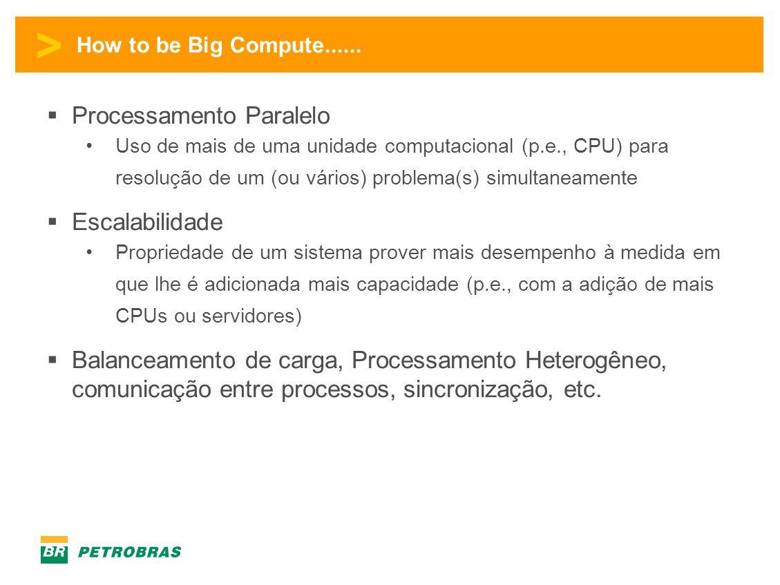 > How to be Big Compute......  Processamento Paralelo •Uso de mais de uma unidade computacional (p.e., CPU) para resolução de um (ou vários) problema