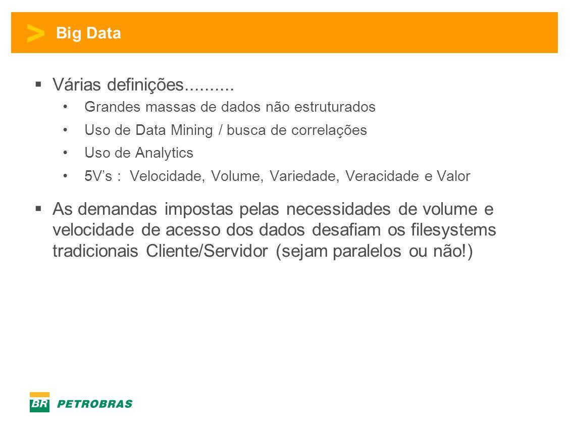 > Big Data  Várias definições.......... •Grandes massas de dados não estruturados •Uso de Data Mining / busca de correlações •Uso de Analytics •5V's