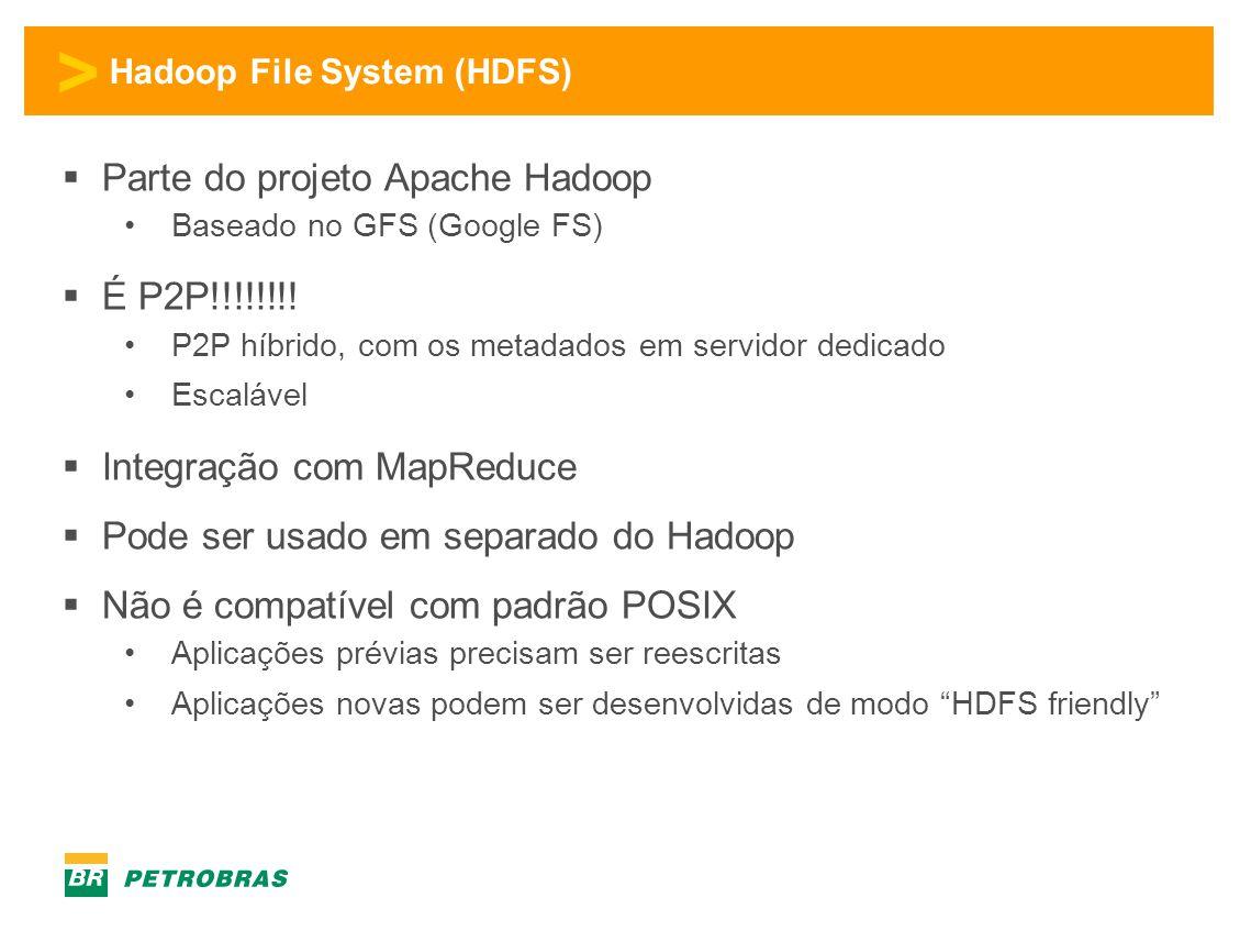 > Hadoop File System (HDFS)  Parte do projeto Apache Hadoop •Baseado no GFS (Google FS)  É P2P!!!!!!!! •P2P híbrido, com os metadados em servidor de