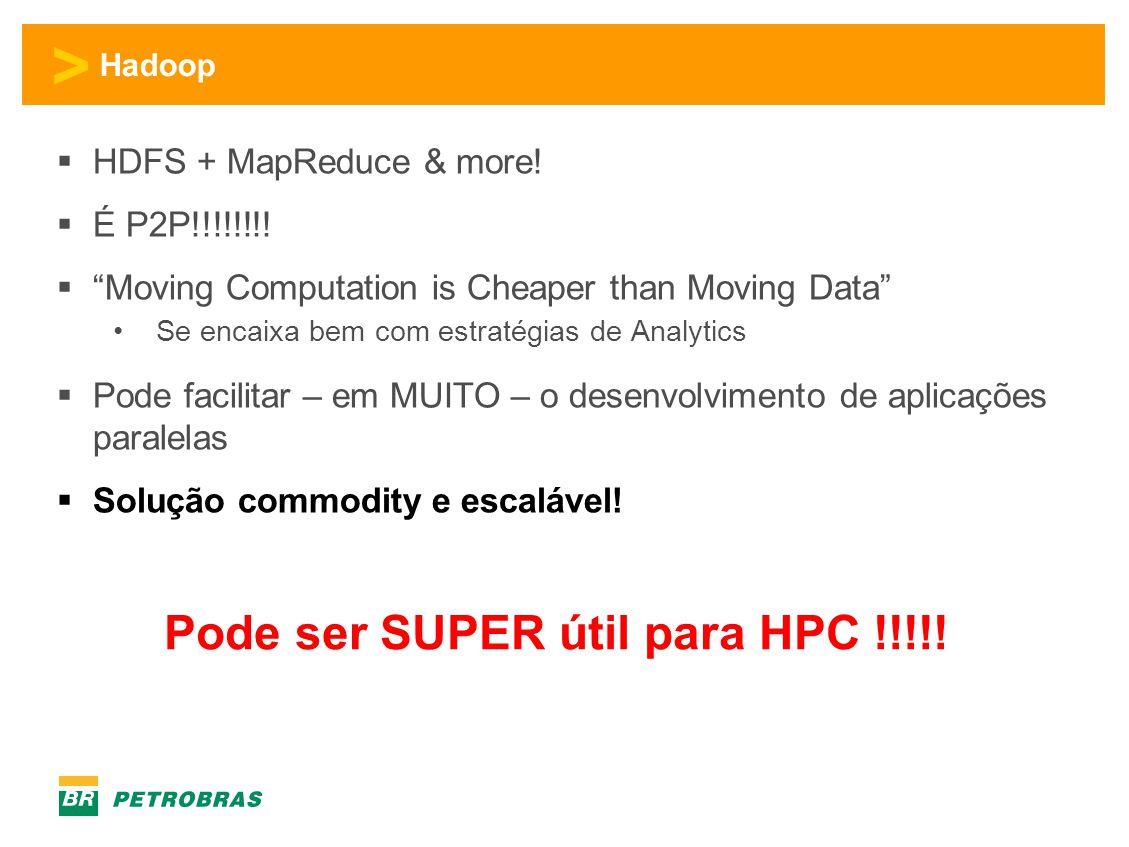 """> Hadoop  HDFS + MapReduce & more!  É P2P!!!!!!!!  """"Moving Computation is Cheaper than Moving Data"""" •Se encaixa bem com estratégias de Analytics """