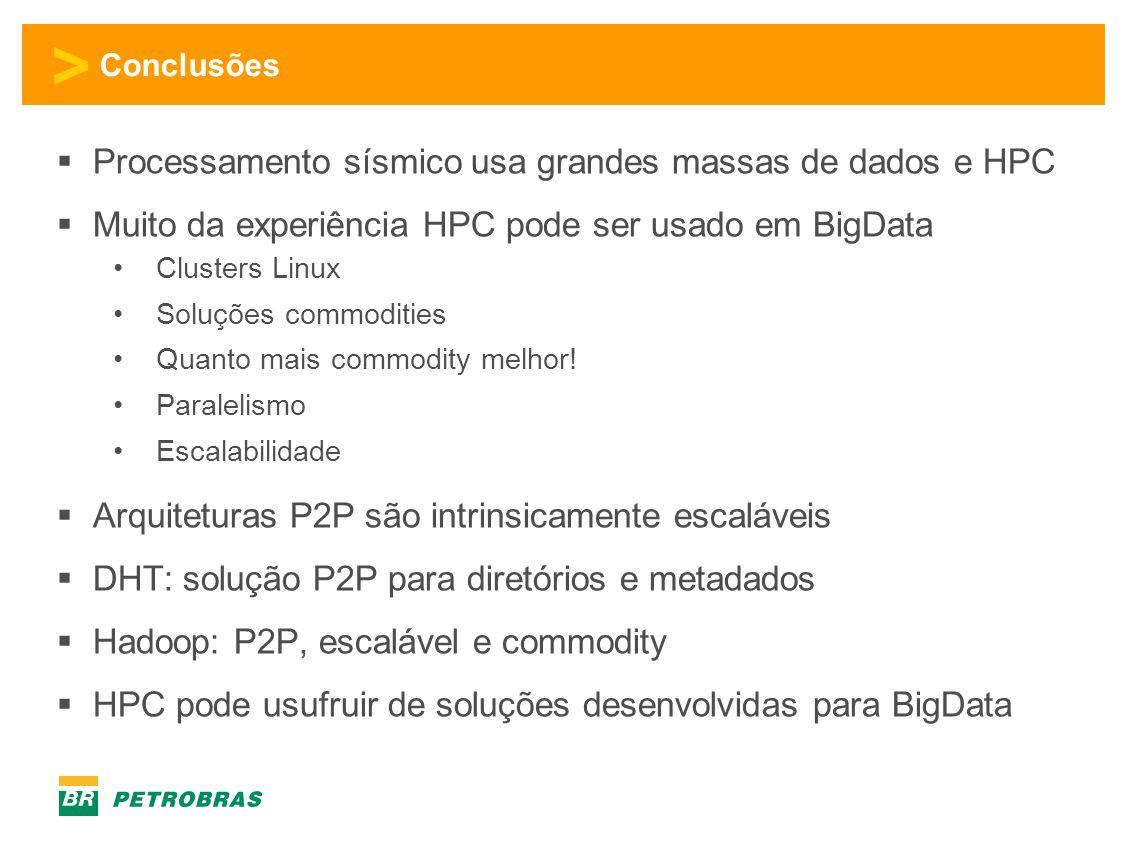 > Conclusões  Processamento sísmico usa grandes massas de dados e HPC  Muito da experiência HPC pode ser usado em BigData •Clusters Linux •Soluções