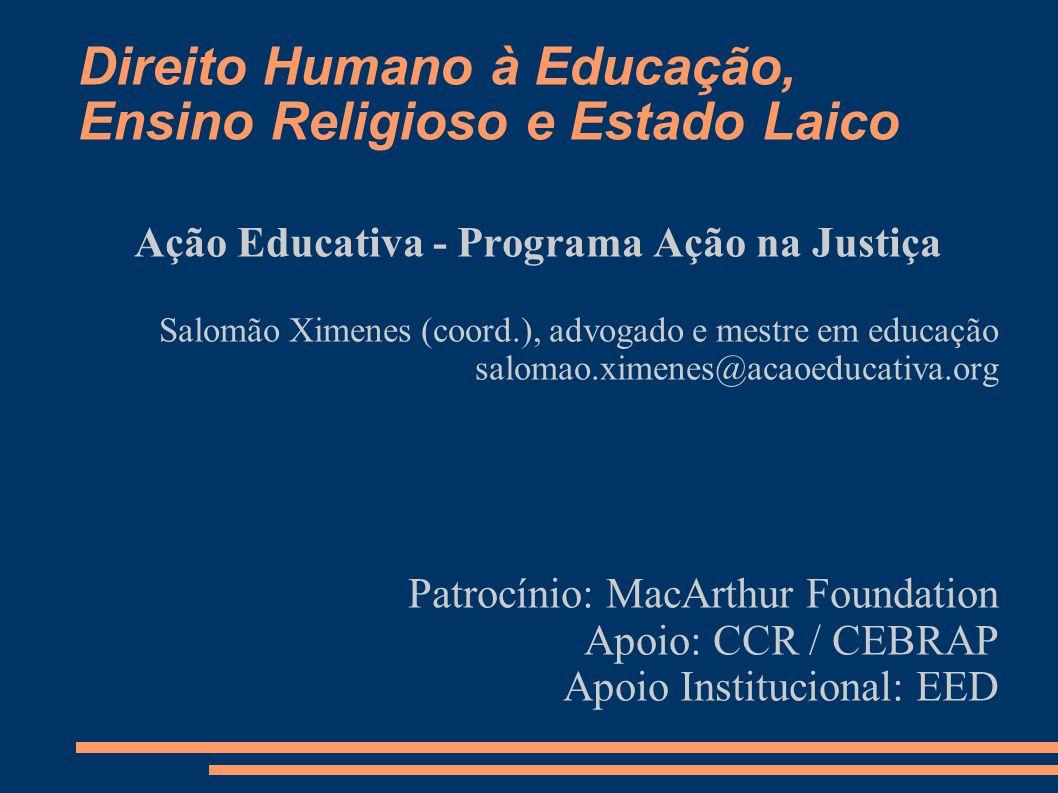 Direito Humano à Educação, Ensino Religioso e Estado Laico Ação Educativa - Programa Ação na Justiça Salomão Ximenes (coord.), advogado e mestre em ed