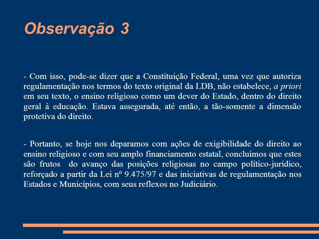 Observação 3 - Com isso, pode-se dizer que a Constituição Federal, uma vez que autoriza regulamentação nos termos do texto original da LDB, não estabe