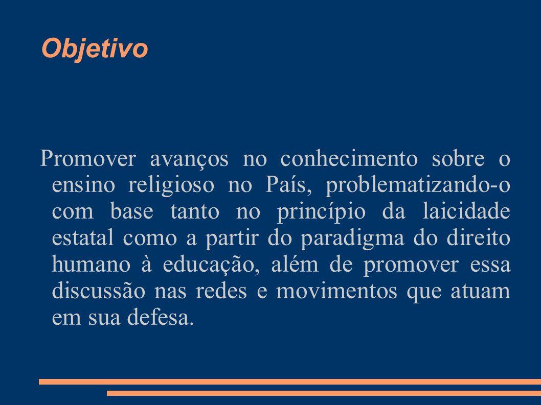 Objetivo Promover avanços no conhecimento sobre o ensino religioso no País, problematizando-o com base tanto no princípio da laicidade estatal como a
