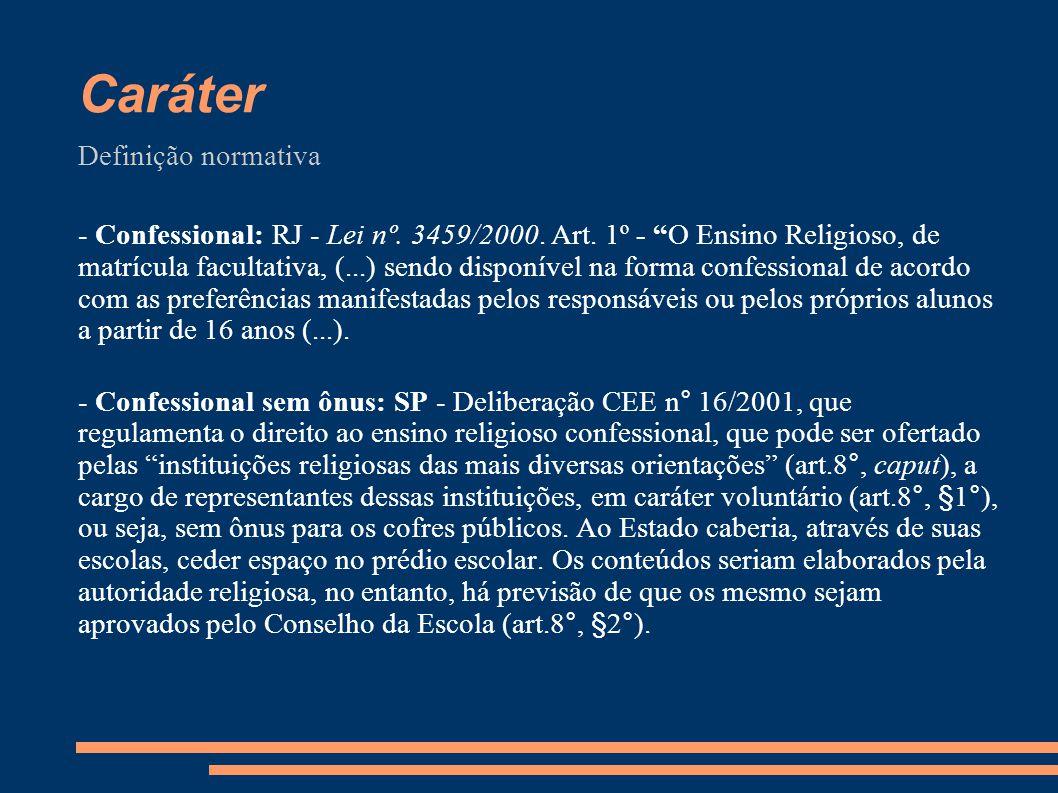 """Caráter Definição normativa - Confessional: RJ - Lei nº. 3459/2000. Art. 1º - """"O Ensino Religioso, de matrícula facultativa, (...) sendo disponível na"""