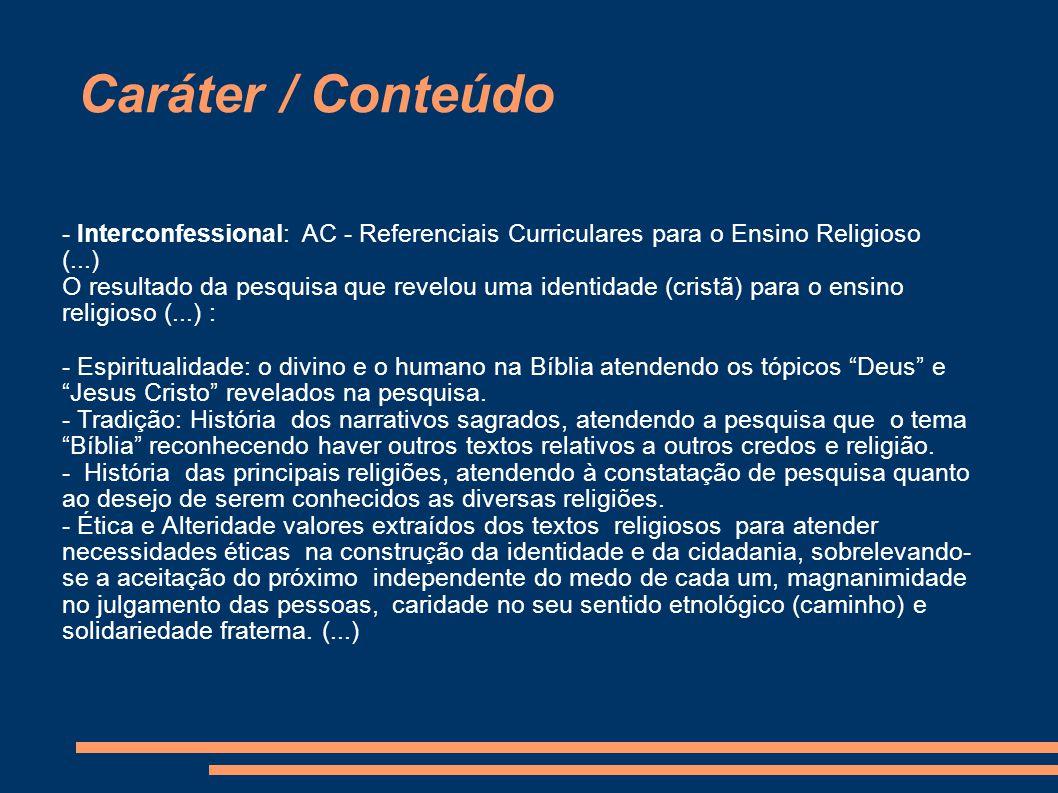 Caráter / Conteúdo - Interconfessional: AC - Referenciais Curriculares para o Ensino Religioso (...) O resultado da pesquisa que revelou uma identida