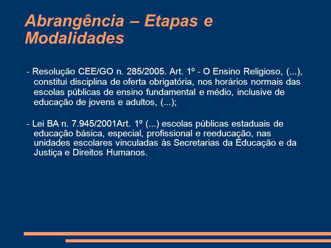 Abrangência – Etapas e Modalidades - Resolução CEE/GO n. 285/2005. Art. 1º - O Ensino Religioso, (...), constitui disciplina de oferta obrigatória, no