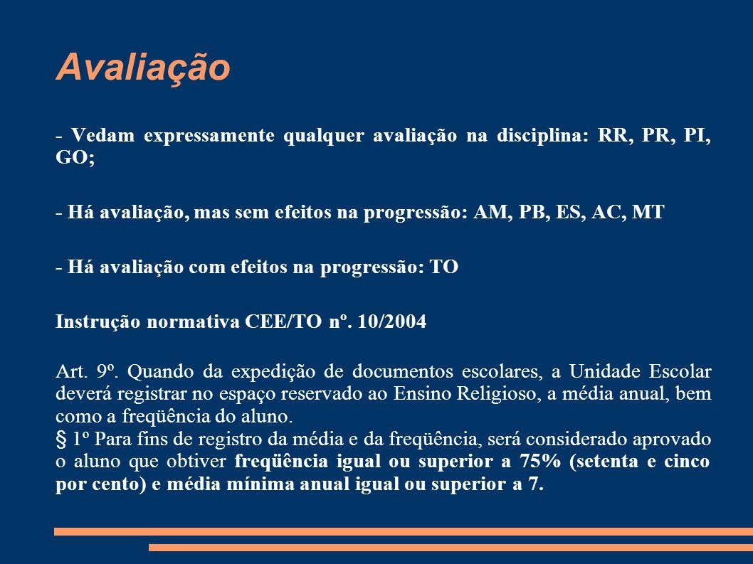 Avaliação - Vedam expressamente qualquer avaliação na disciplina: RR, PR, PI, GO; - Há avaliação, mas sem efeitos na progressão: AM, PB, ES, AC, MT -