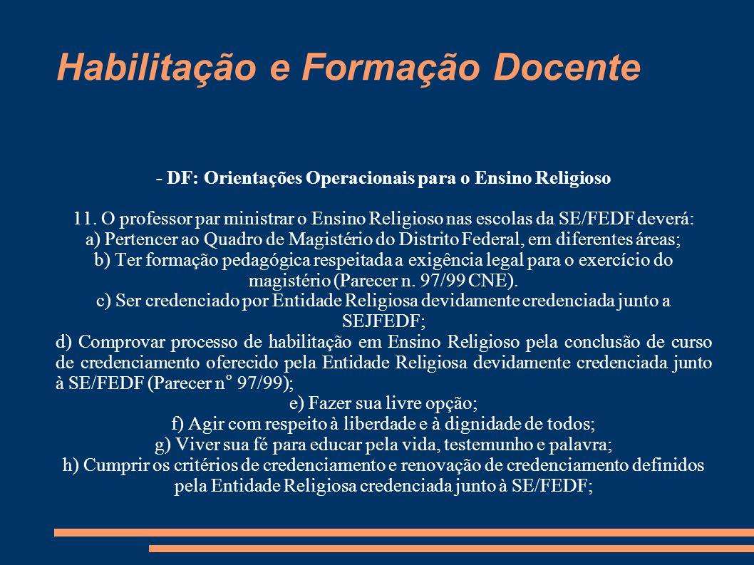 Habilitação e Formação Docente - DF: Orientações Operacionais para o Ensino Religioso 11. O professor par ministrar o Ensino Religioso nas escolas da