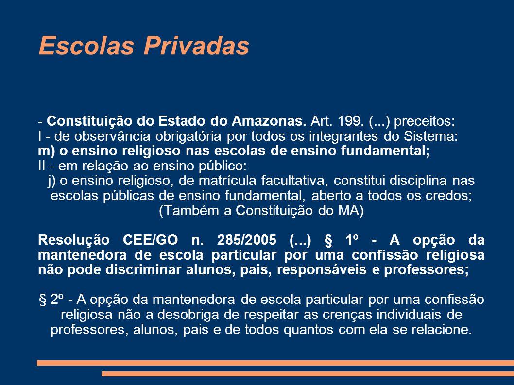 Escolas Privadas - Constituição do Estado do Amazonas. Art. 199. (...) preceitos: I - de observância obrigatória por todos os integrantes do Sistema: