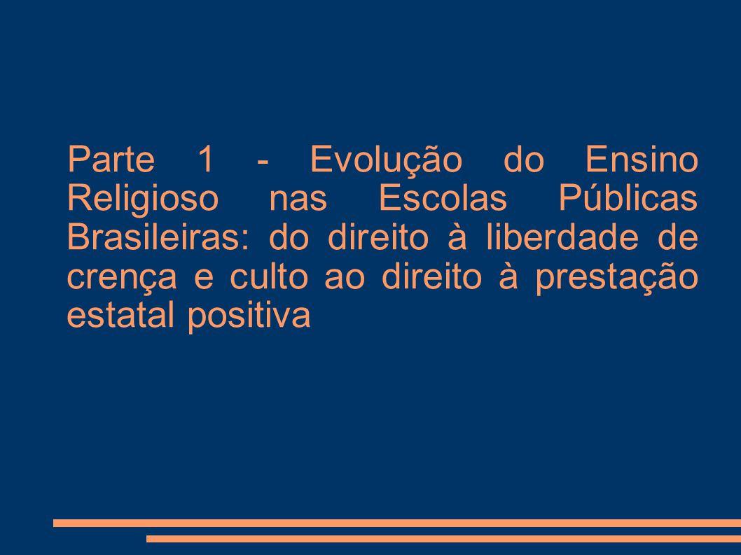 Parte 1 - Evolução do Ensino Religioso nas Escolas Públicas Brasileiras: do direito à liberdade de crença e culto ao direito à prestação estatal posit