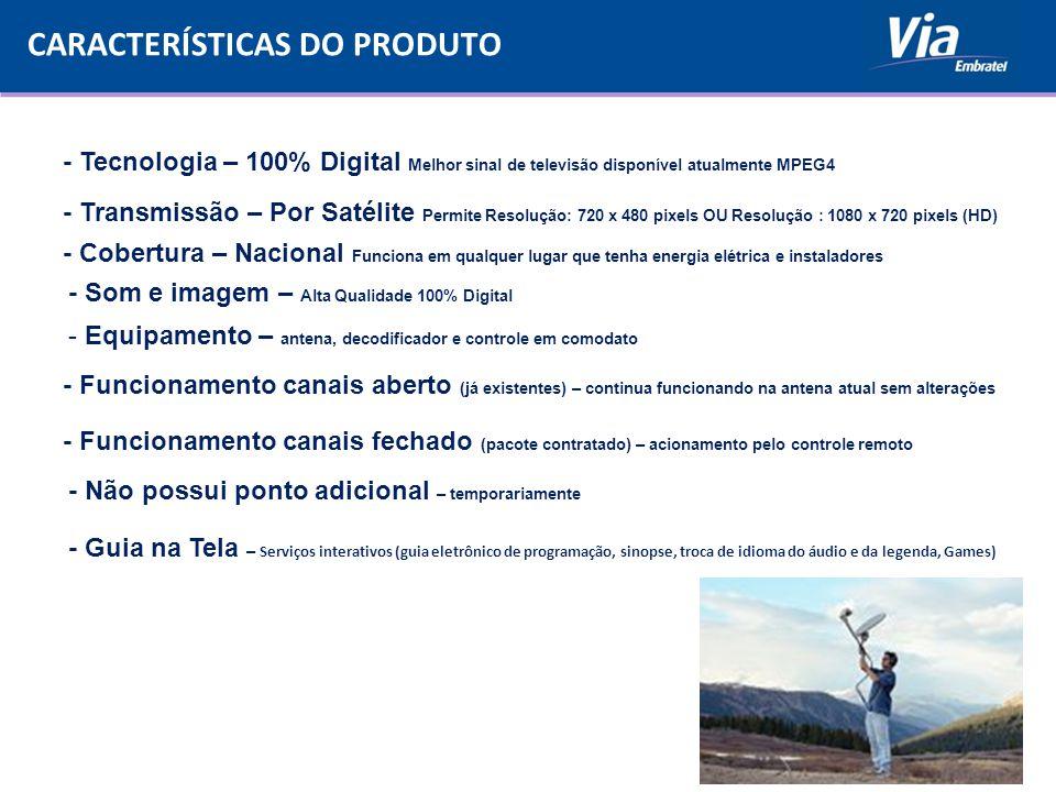 10 CARACTERÍSTICAS DO PRODUTO - Tecnologia – 100% Digital Melhor sinal de televisão disponível atualmente MPEG4 - Transmissão – Por Satélite Permite R
