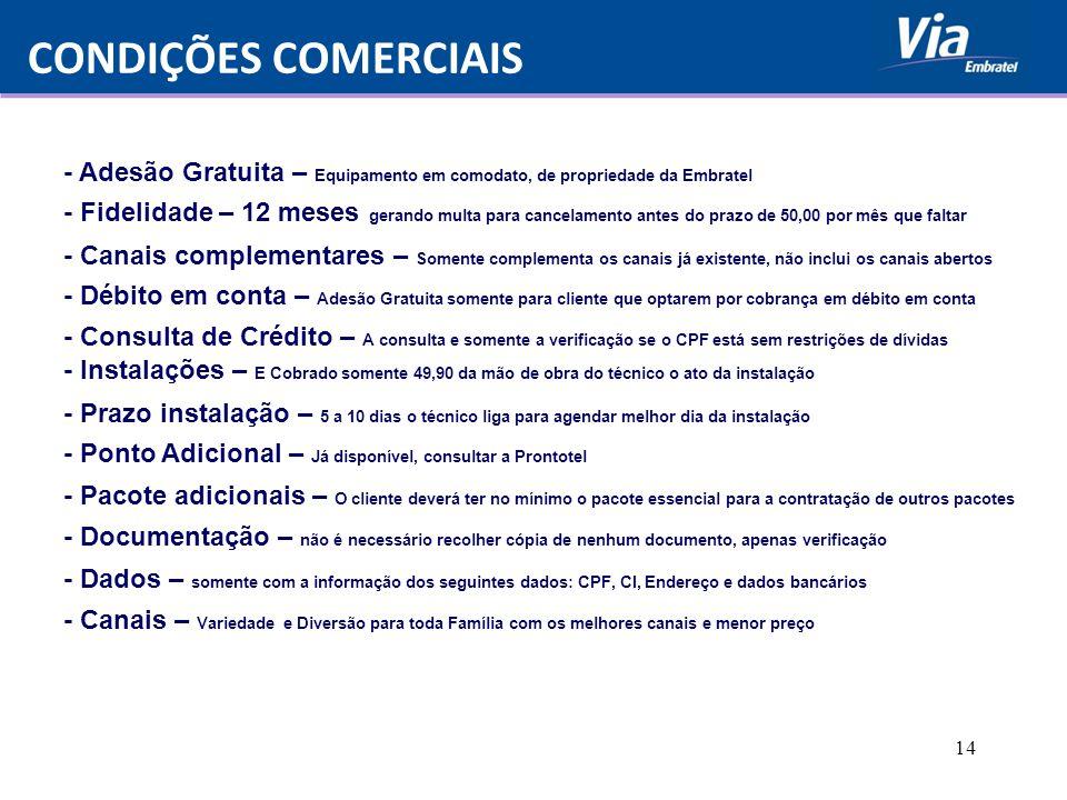 14 CONDIÇÕES COMERCIAIS - Adesão Gratuita – Equipamento em comodato, de propriedade da Embratel - Fidelidade – 12 meses gerando multa para cancelament